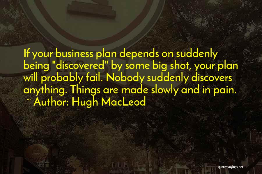 Being A Big Shot Quotes By Hugh MacLeod