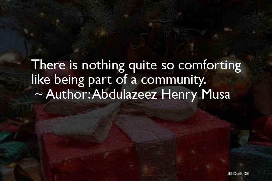 Being A Community Quotes By Abdulazeez Henry Musa