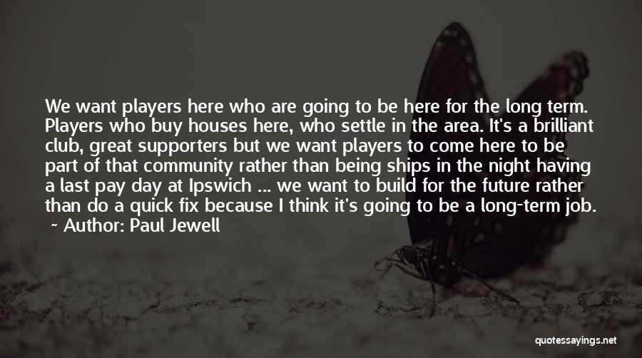 Being A Community Quotes By Paul Jewell
