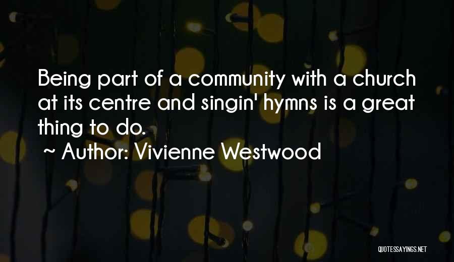 Being A Community Quotes By Vivienne Westwood