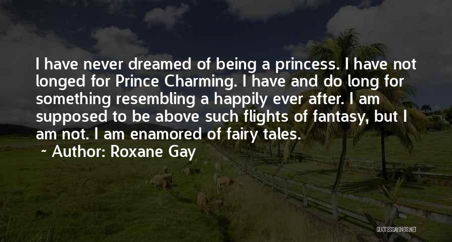 Being A Fairy Princess Quotes By Roxane Gay