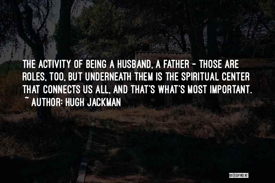 Being A Father And Husband Quotes By Hugh Jackman
