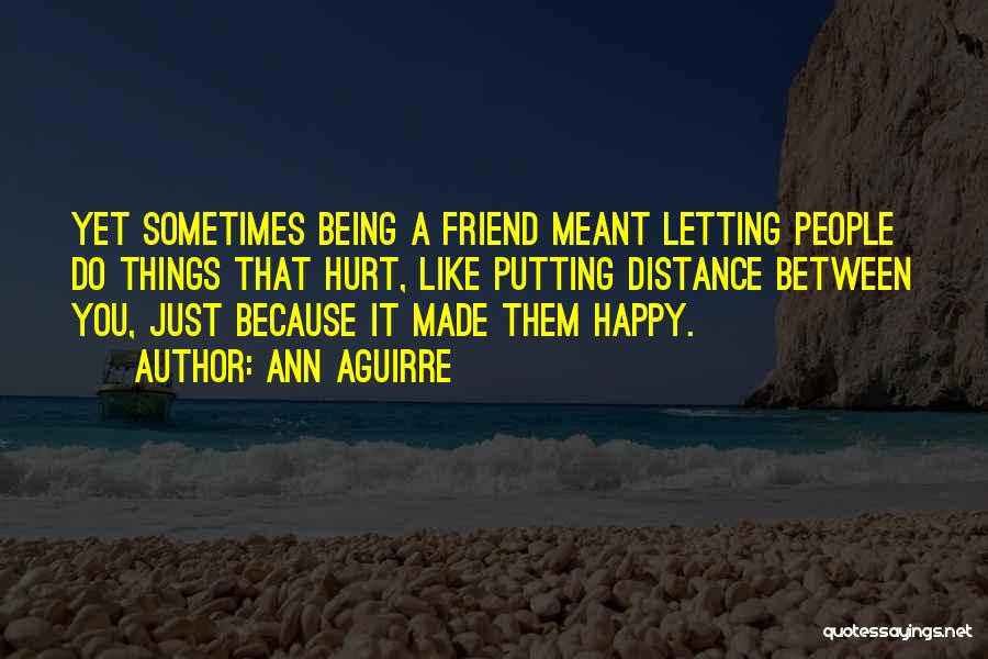 Being A Friend Quotes By Ann Aguirre