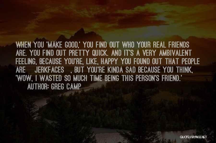 Being A Friend Quotes By Greg Camp