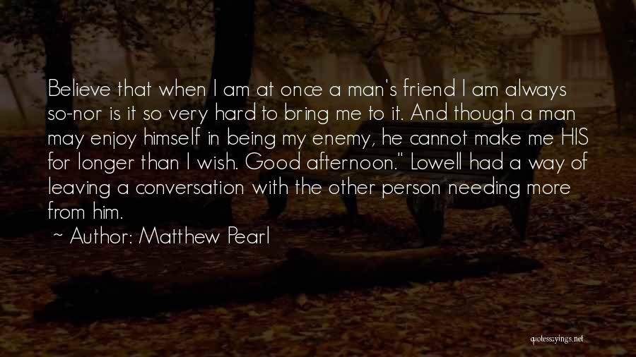 Being A Friend Quotes By Matthew Pearl