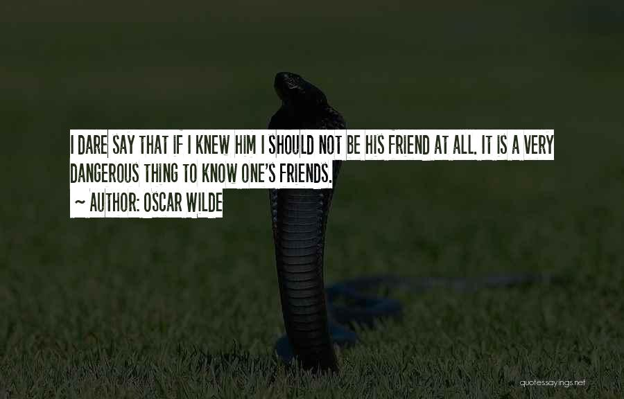 Being A Friend Quotes By Oscar Wilde