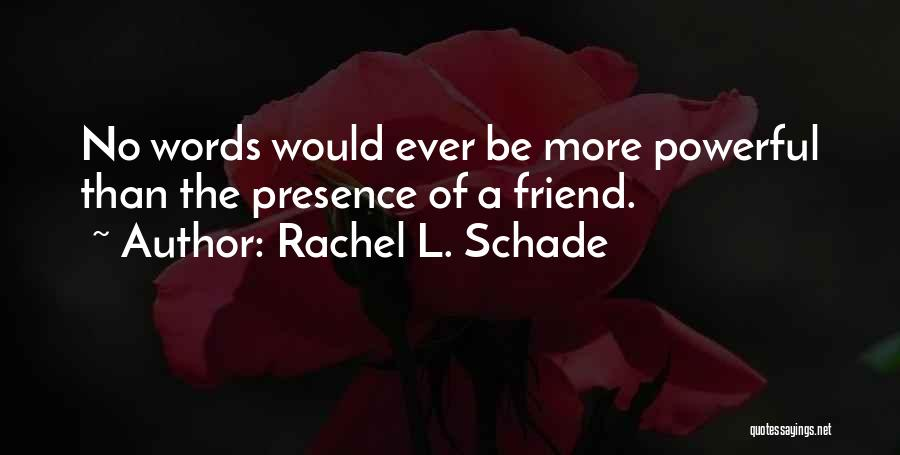 Being A Friend Quotes By Rachel L. Schade