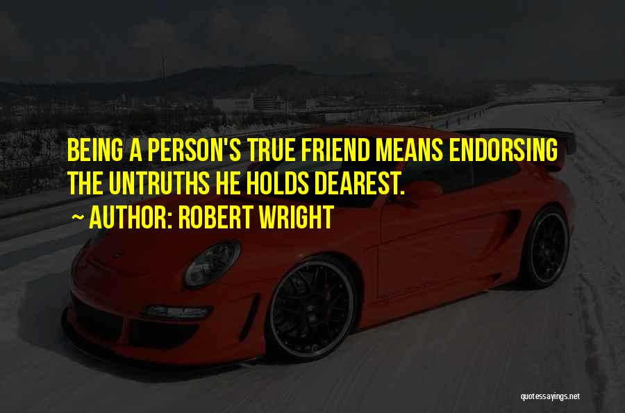 Being A Friend Quotes By Robert Wright