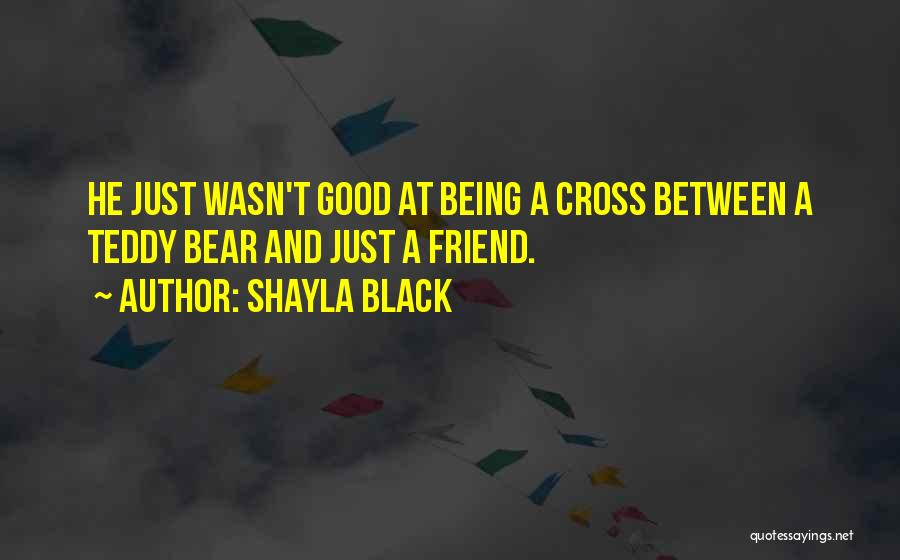 Being A Friend Quotes By Shayla Black