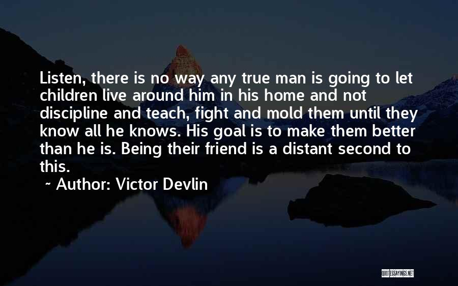 Being A Friend Quotes By Victor Devlin