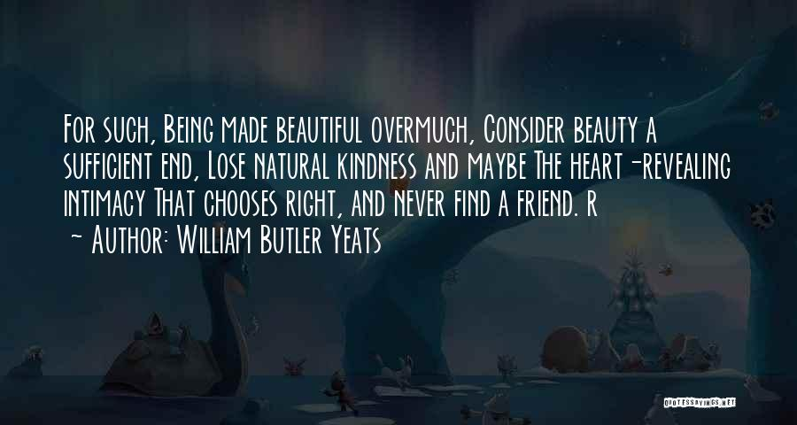 Being A Friend Quotes By William Butler Yeats