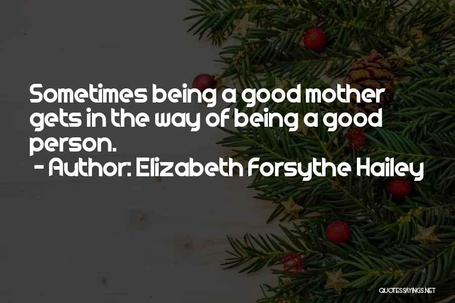 Being A Good Mother Quotes By Elizabeth Forsythe Hailey