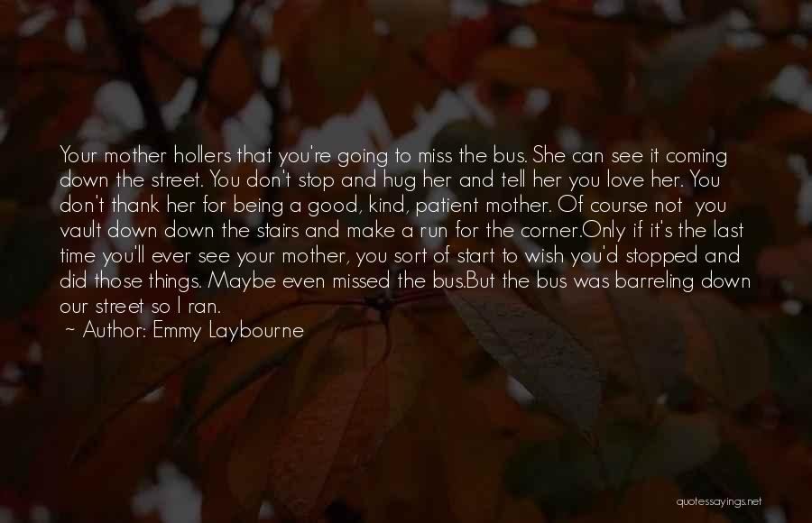 Being A Good Mother Quotes By Emmy Laybourne