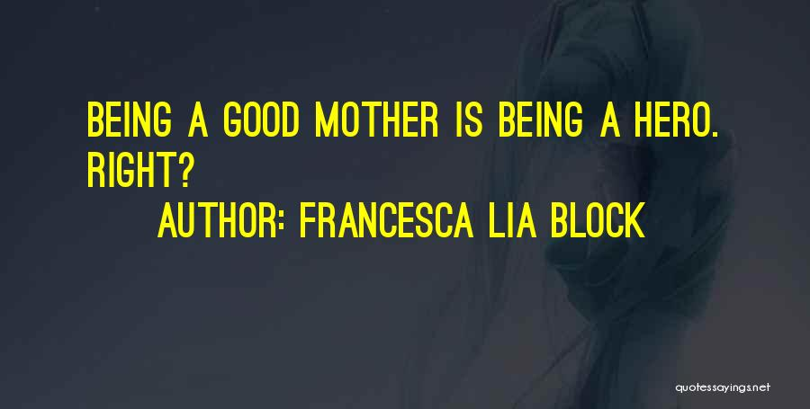 Being A Good Mother Quotes By Francesca Lia Block
