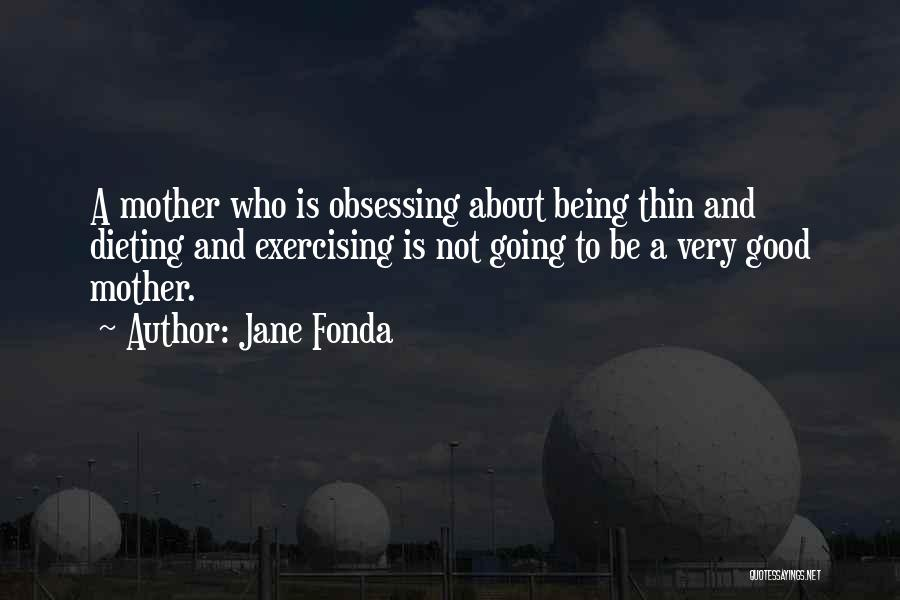 Being A Good Mother Quotes By Jane Fonda