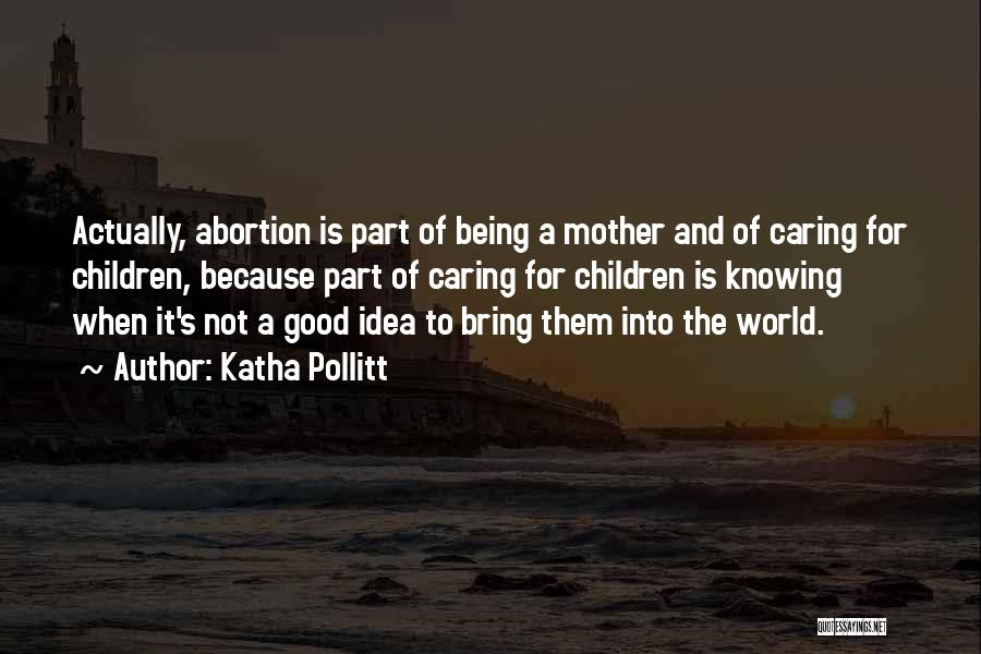 Being A Good Mother Quotes By Katha Pollitt