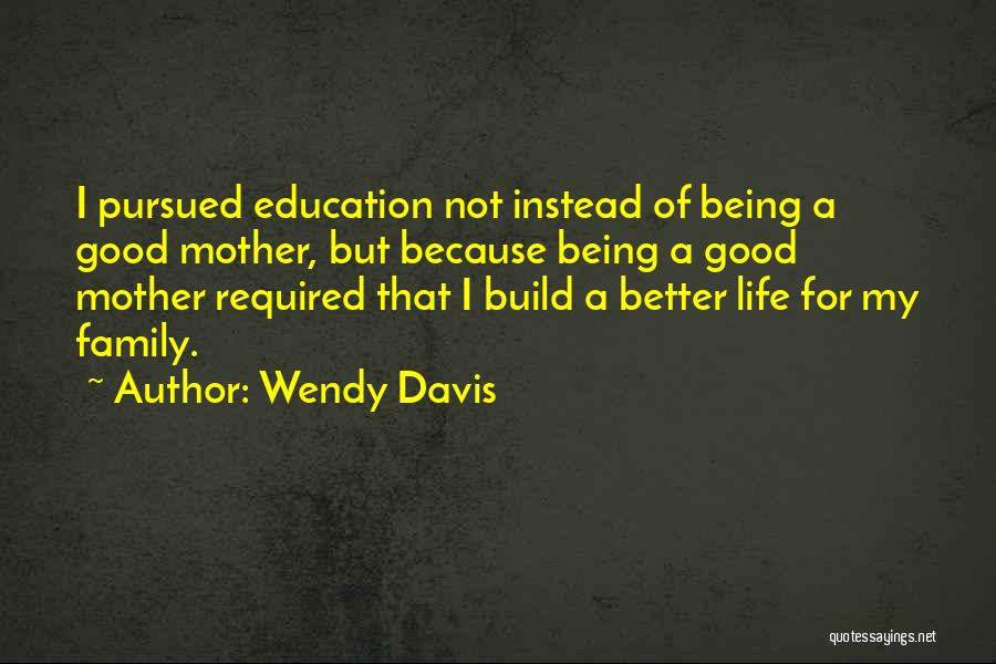 Being A Good Mother Quotes By Wendy Davis