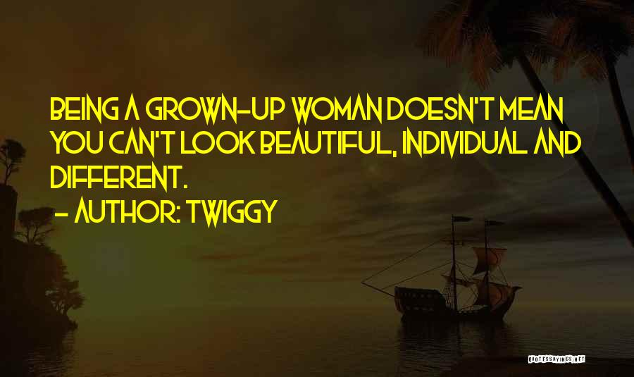 Being A Grown Woman Quotes By Twiggy