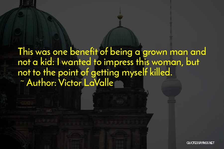 Being A Grown Woman Quotes By Victor LaValle