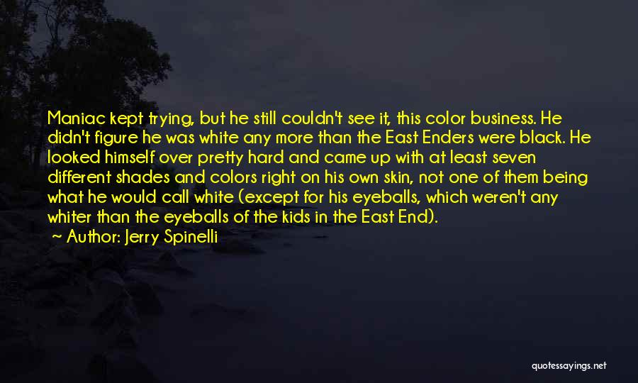 Being A Maniac Quotes By Jerry Spinelli
