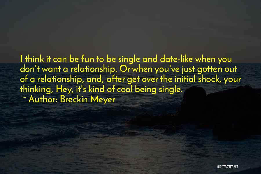 Being A Relationship Quotes By Breckin Meyer