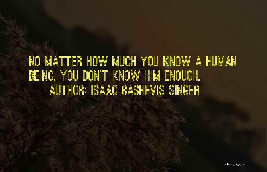 Being A Relationship Quotes By Isaac Bashevis Singer