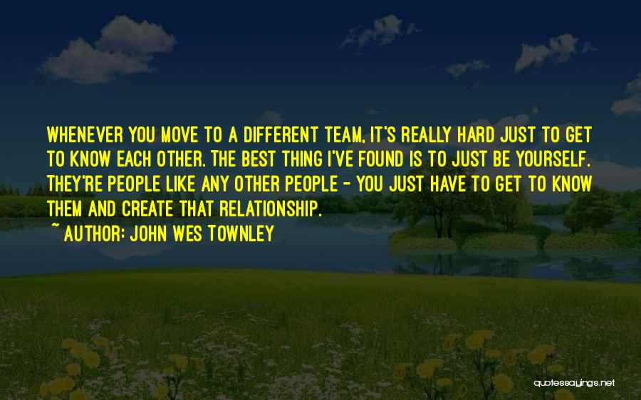 Being A Relationship Quotes By John Wes Townley