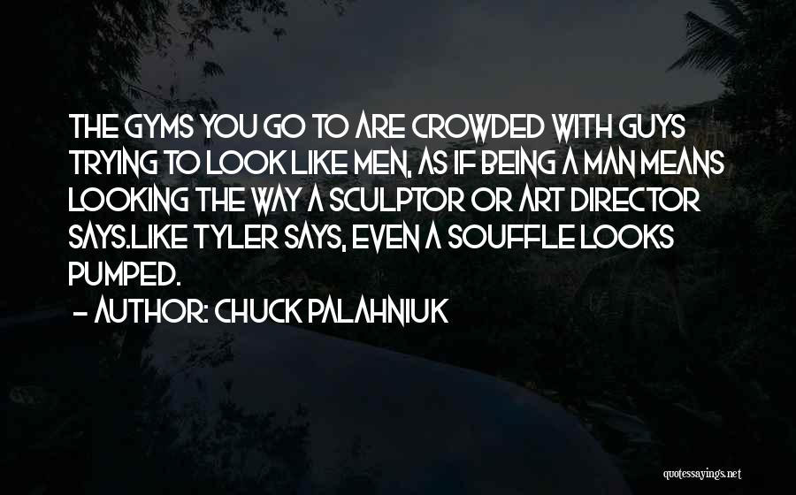 Being A Sculptor Quotes By Chuck Palahniuk