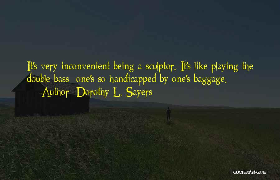 Being A Sculptor Quotes By Dorothy L. Sayers