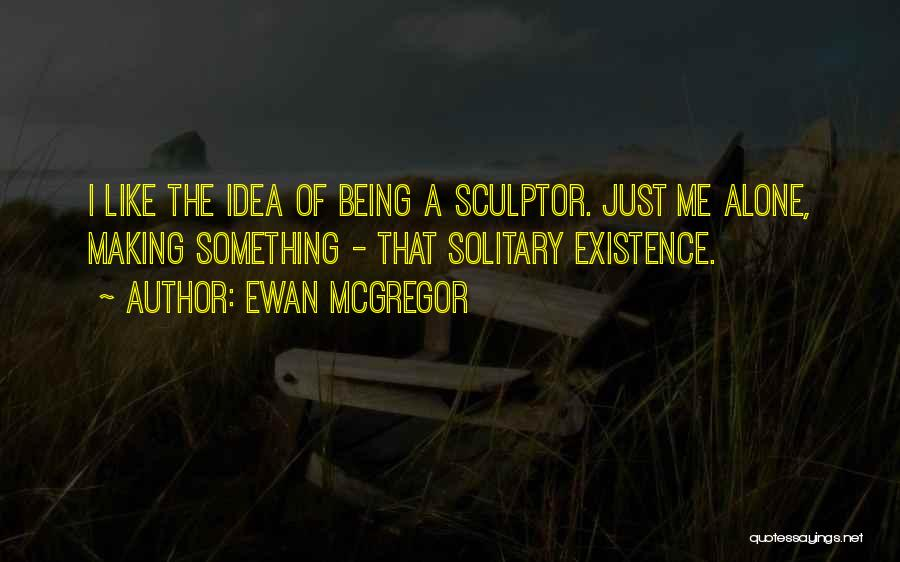 Being A Sculptor Quotes By Ewan McGregor