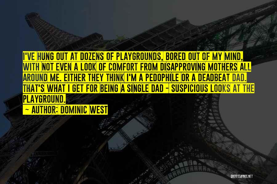 Being A Single Dad Quotes By Dominic West