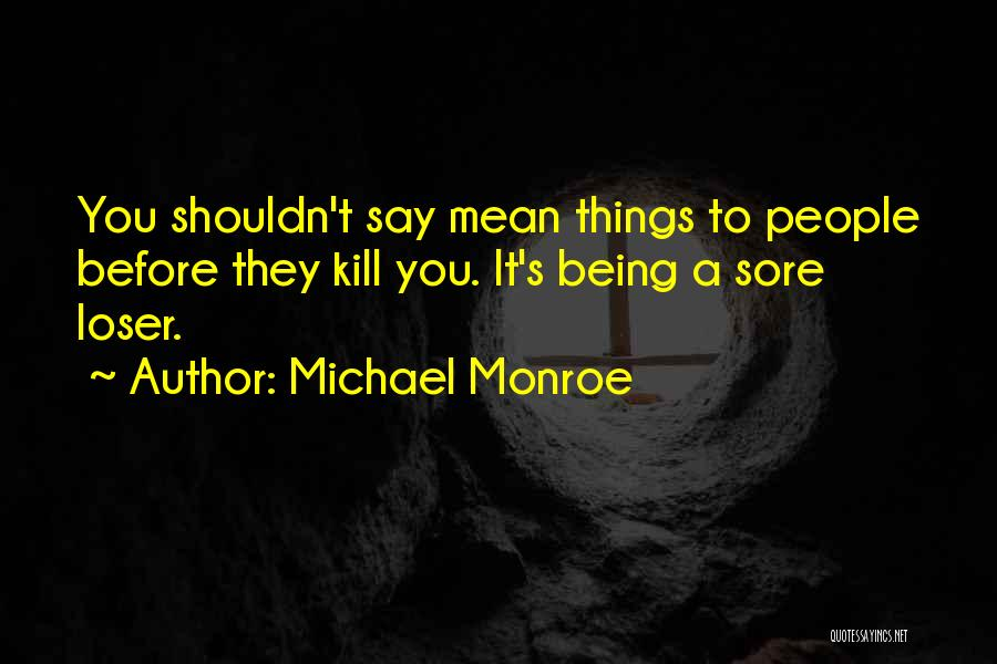Being A Sore Loser Quotes By Michael Monroe