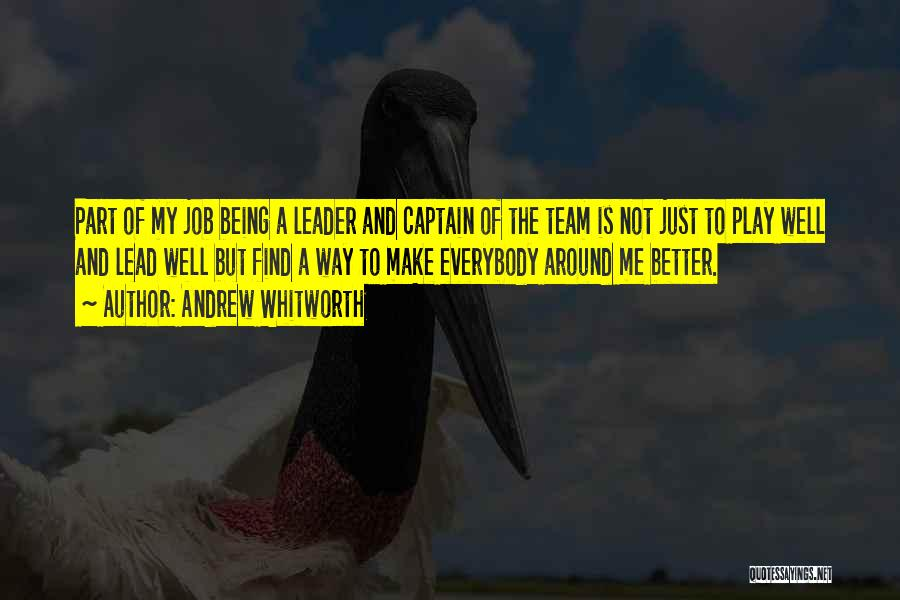 Being A Team Leader Quotes By Andrew Whitworth