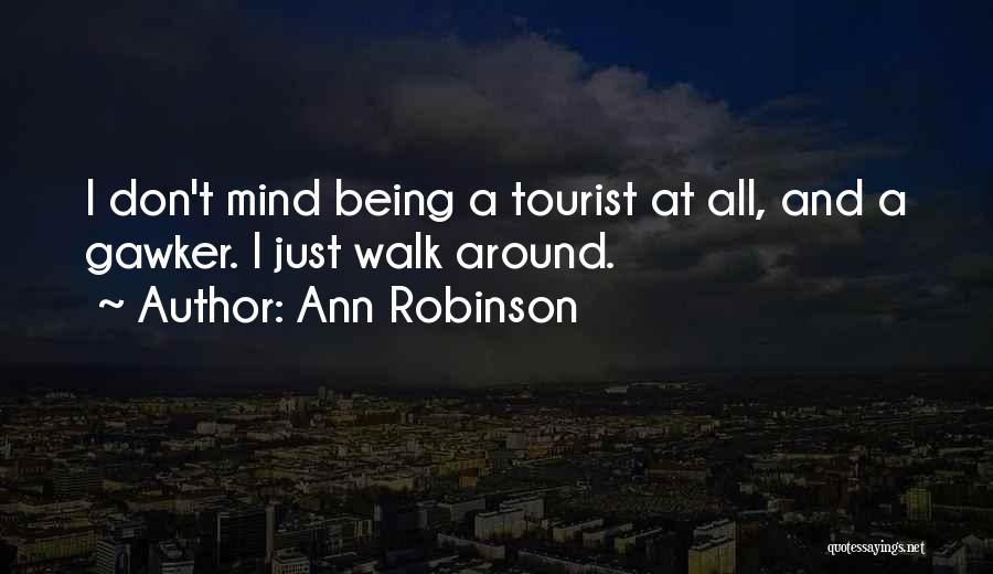 Being A Tourist Quotes By Ann Robinson