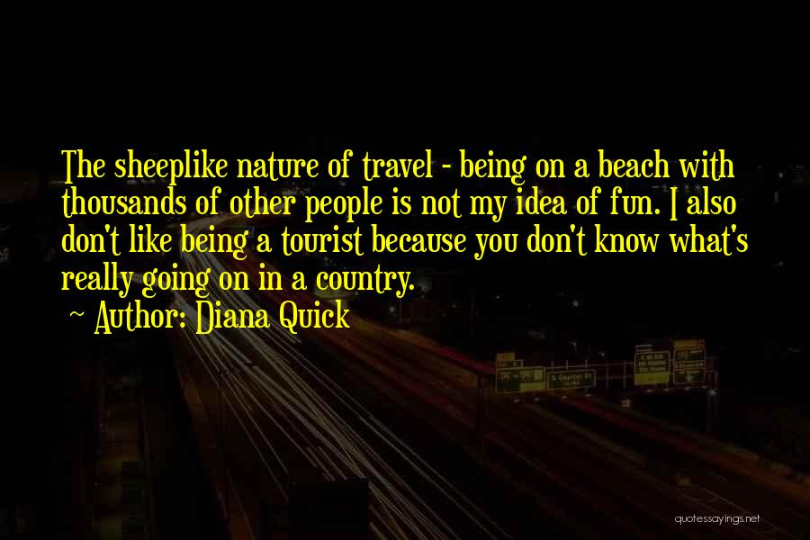 Being A Tourist Quotes By Diana Quick