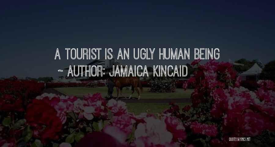 Being A Tourist Quotes By Jamaica Kincaid