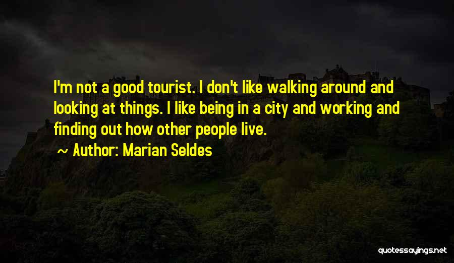 Being A Tourist Quotes By Marian Seldes