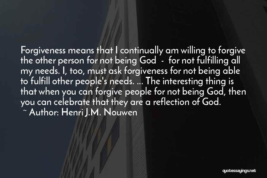 Being Able To Forgive Quotes By Henri J.M. Nouwen