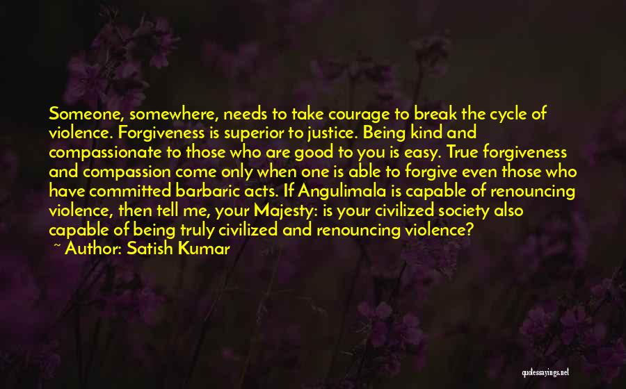Being Able To Forgive Quotes By Satish Kumar