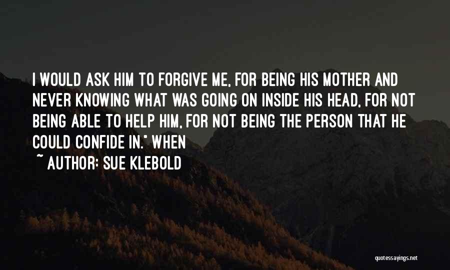 Being Able To Forgive Quotes By Sue Klebold