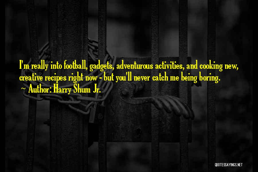 Being Adventurous Quotes By Harry Shum Jr.