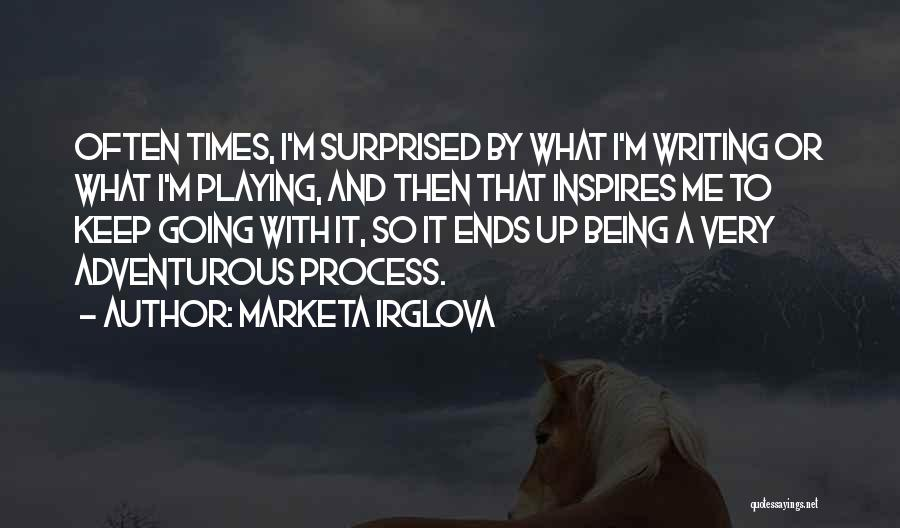 Being Adventurous Quotes By Marketa Irglova