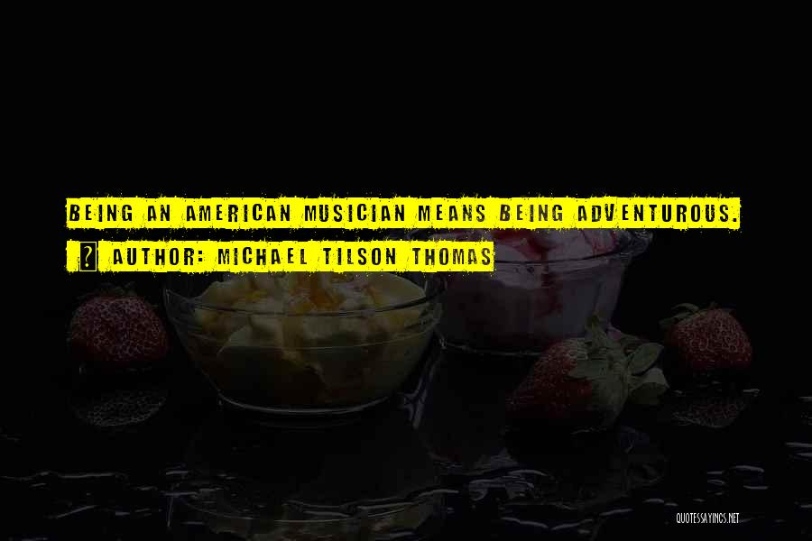 Being Adventurous Quotes By Michael Tilson Thomas