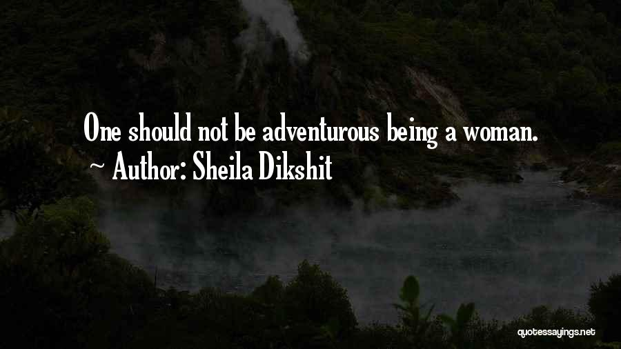 Being Adventurous Quotes By Sheila Dikshit