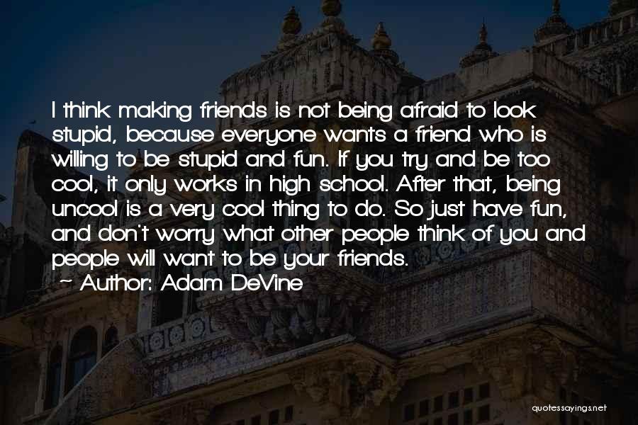Being Afraid Quotes By Adam DeVine