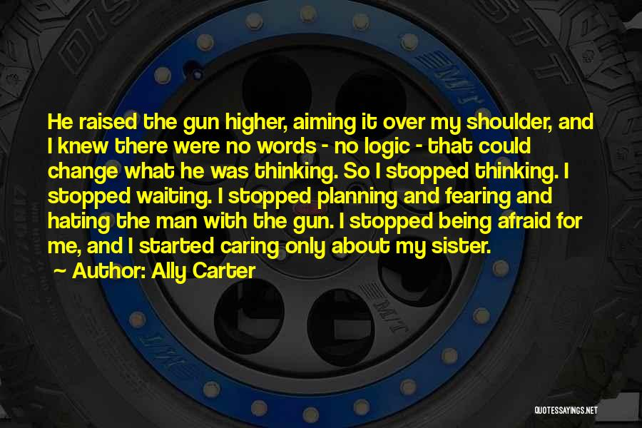 Being Afraid Quotes By Ally Carter