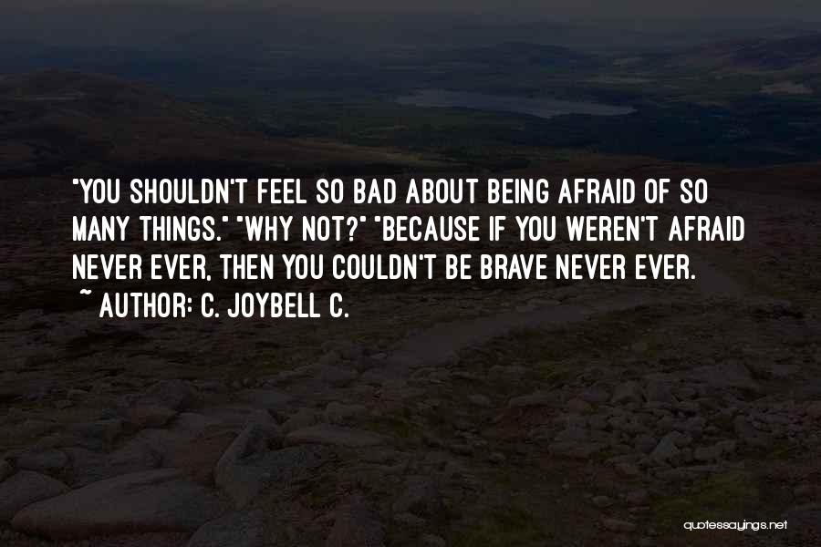 Being Afraid Quotes By C. JoyBell C.