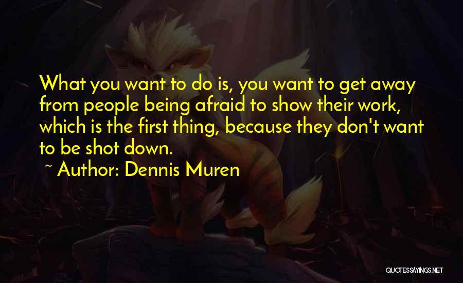 Being Afraid Quotes By Dennis Muren