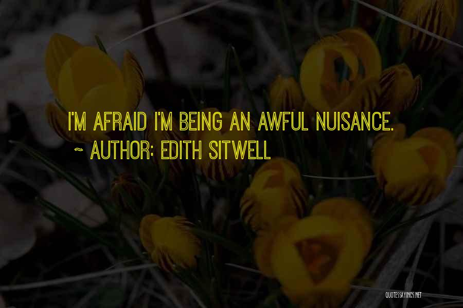 Being Afraid Quotes By Edith Sitwell