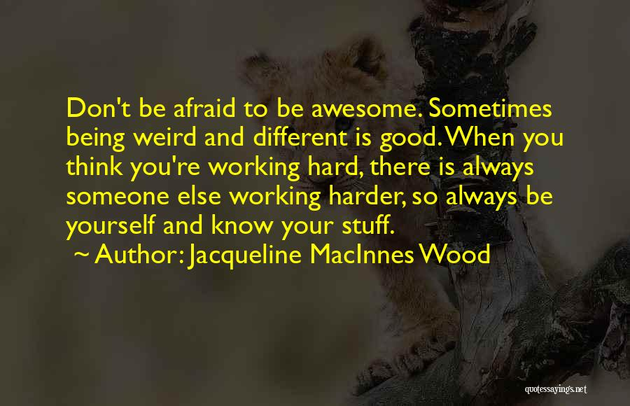 Being Afraid Quotes By Jacqueline MacInnes Wood
